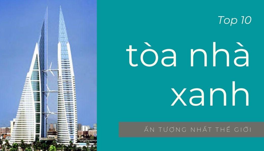 top 10 toa nha xanh an tuong nhat the gioi - Dakia Group